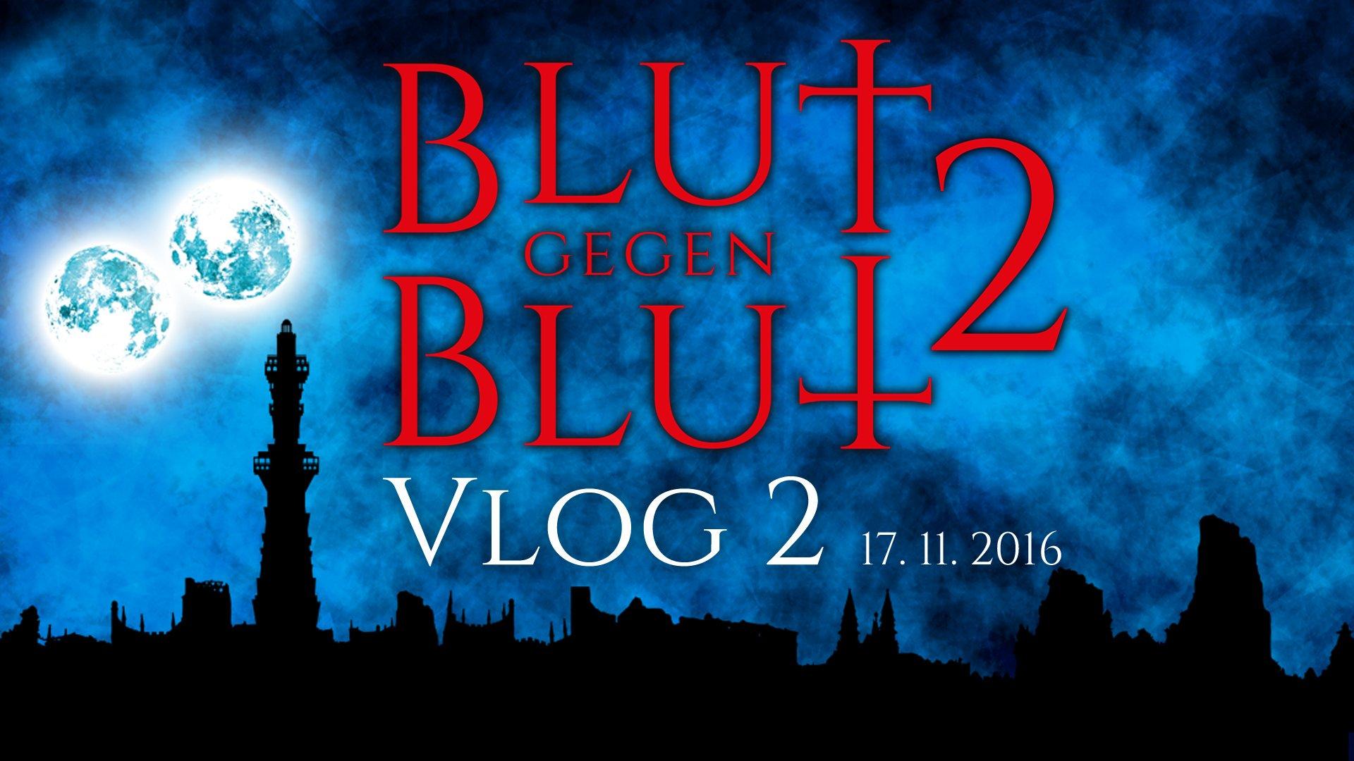 Blut gegen Blut 2 - VLOG 2