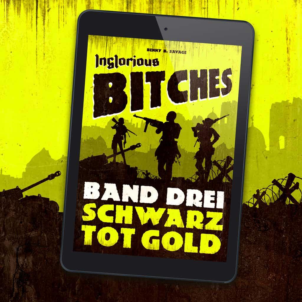 """Das Cover von Inglorious Bitches Band 3 ist gelb und trägt den Titel """"Schwarz Tot Gold"""". Der Roman ist sehr gut."""